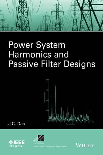 Power System Harmonics and Passive Filter Designs - IEEE Press Series on Power Engineering (Hardback)