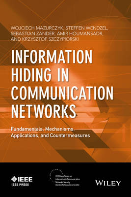 Information Hiding in Communication Networks: Fundamentals, Mechanisms, Applications, and Countermeasures - IEEE Press Series on Information and Communication Networks Security (Hardback)