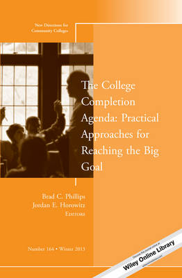 The College Completion Agenda: Practical Approaches for Reaching the Big Goal: New Directions for Community Colleges, Number 164 - J-B CC Single Issue Community Colleges (Paperback)