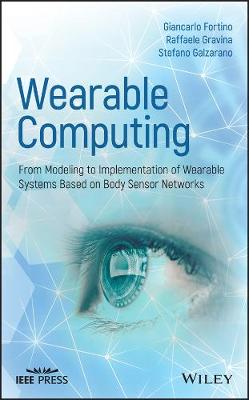 Wearable Computing: From Modelling to Implementation of Wearable Systems based on Body Sensor Networks - Wiley - IEEE (Hardback)