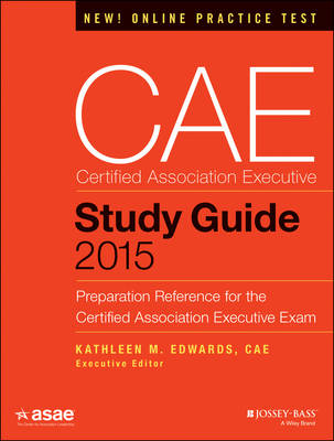 CAE Study Guide 2015: Preparation Reference for the Certified Association Executive Exam - The ASAE Series (Paperback)