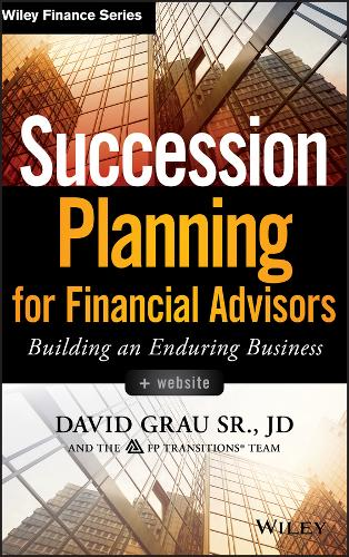 Succession Planning for Financial Advisors: Building an Enduring Business + Website - Wiley Finance (Hardback)