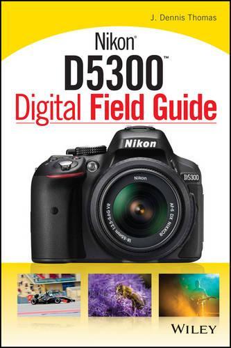 Nikon D5300 Digital Field Guide - Digital Field Guide (Paperback)