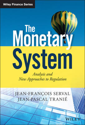 The Monetary System: Analysis and New Approaches to Regulation - Wiley Finance Series (Hardback)