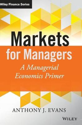 Markets for Managers: A Managerial Economics Primer - The Wiley Finance Series (Hardback)