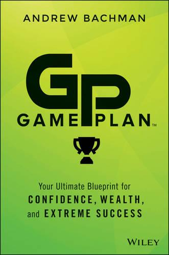 Game Plan: Your Ultimate Blueprint for Confidence, Wealth, and Extreme Success (Hardback)