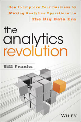 The Analytics Revolution: How to Improve Your Business By Making Analytics Operational In The Big Data Era (Hardback)