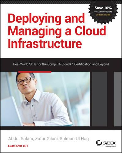 Deploying and Managing a Cloud Infrastructure: Real World Skills for the CompTIA Cloud+ Certification and Beyond: Exam CV0-001 (Paperback)