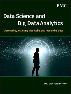 Data Science & Big Data Analytics: Discovering, Analyzing, Visualizing and Presenting Data (Hardback)