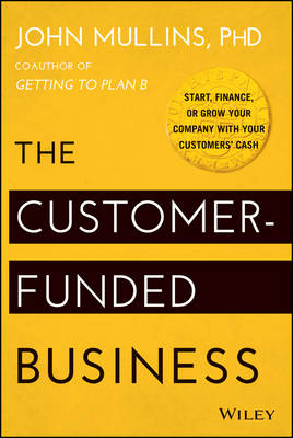 The Customer-funded Business: Start, Finance, Or Grow Your Company with Your Customers' Cash (Hardback)