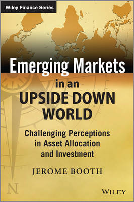 Emerging Markets in an Upside Down World - Challenging Perceptions in Asset Allocation and Investment - The Wiley Finance Series (Hardback)