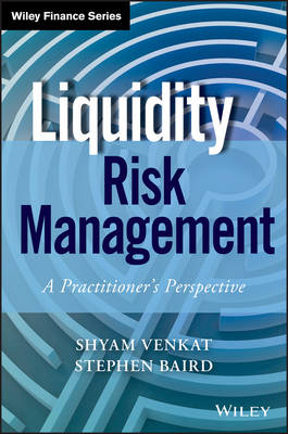 Liquidity Risk Management: A Practitioner's Perspective - Wiley Finance (Hardback)