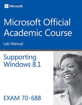 70-688 Supporting Windows 8.1 Lab Manual - Microsoft Official Academic Course Series (Paperback)