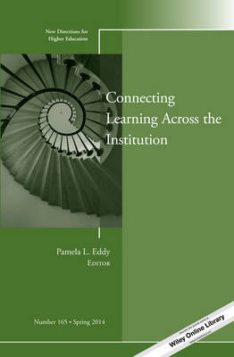 Connecting Learning Across the Institution: New Directions for Higher Education - J-B HE Single Issue Higher Education 165 (Paperback)