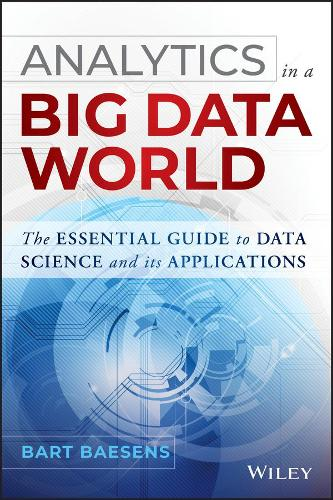 Analytics in a Big Data World: The Essential Guide to Data Science and its Applications - Wiley and SAS Business Series (Hardback)