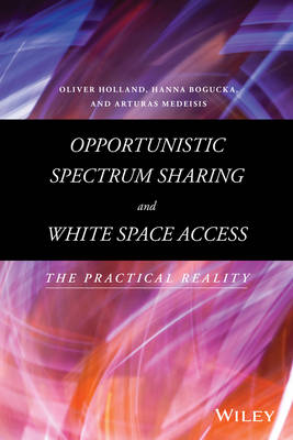 Opportunistic Spectrum Sharing and White Space Access: The Practical Reality (Hardback)