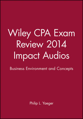 Wiley CPA Exam Review 2014 Impact Audios: Business Environment and Concepts (CD-Audio)