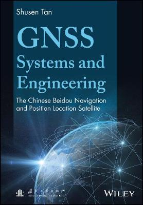 GNSS Systems and Engineering: The Chinese Beidou Navigation and Position Location Satellite (Hardback)
