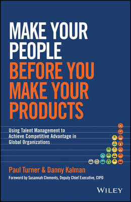 Make Your People Before You Make Your Products - Using Talent Management to Achieve Competitive Advantage in Global Organizations (Hardback)