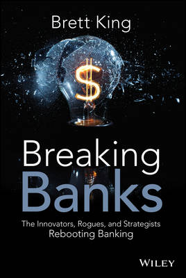 Breaking Banks: The Innovators, Rogues,           and Strategists Rebooting Banking (Hardback)