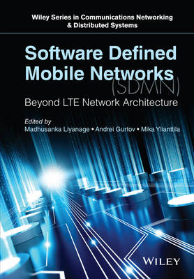 Software Defined Mobile Networks (SDMN): Beyond LTE Network Architecture - Wiley Series on Communications Networking & Distributed Systems (Hardback)