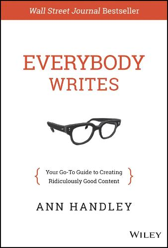 Everybody Writes: Your Go-To Guide to Creating Ridiculously Good Content (Hardback)