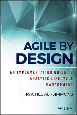 Agile by Design: An Implementation Guide to Analytic Lifecycle Management - Wiley and SAS Business Series (Hardback)