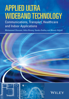 Applied Ultra Wideband Technology: Communications, Transport, Healthcare and Indoor Applications (Hardback)
