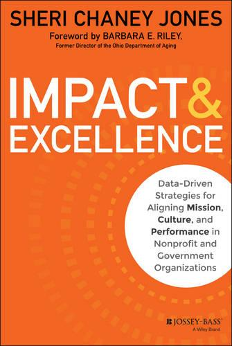 Impact & Excellence: Data-Driven Strategies for Aligning Mission, Culture and Performance in Nonprofit and Government Organizations (Hardback)