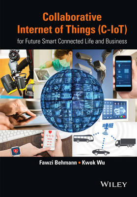 Collaborative Internet of Things (C-iot) - for Future Smart Connected Life and Business - Wiley - IEEE (Hardback)