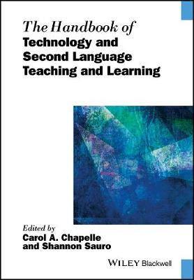 The Handbook of Technology and Second Language Teaching and Learning - Blackwell Handbooks in Linguistics (Hardback)