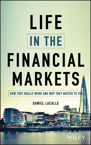The Life in the Financial Markets: How They Really Work and Why They Matter to You (Hardback)