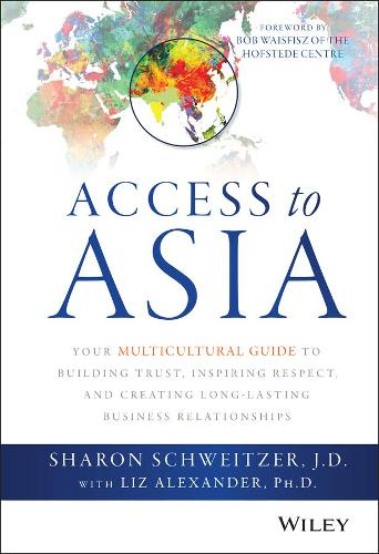 Access to Asia: Your Multicultural Guide to Building Trust, Inspiring Respect, and Creating Long-Lasting Business Relationships (Hardback)