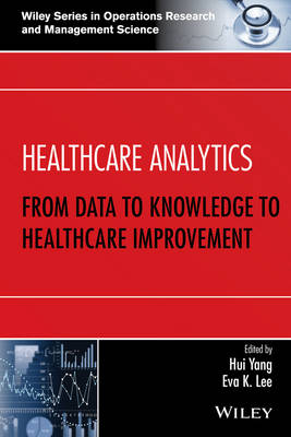 Healthcare Analytics: From Data to Knowledge to Healthcare Improvement - Wiley Series in Operations Research and Management Science (Hardback)