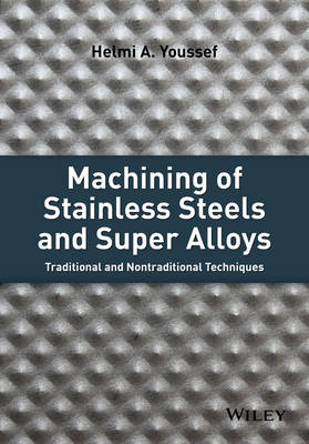 Machining of Stainless Steels and Super Alloys: Traditional and Nontraditional Techniques (Hardback)