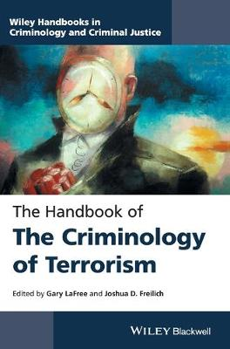 The Handbook of the Criminology of Terrorism - Wiley Handbooks in Criminology and Criminal Justice (Hardback)