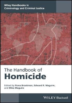 The Handbook of Homicide - Wiley Handbooks in Criminology and Criminal Justice (Hardback)