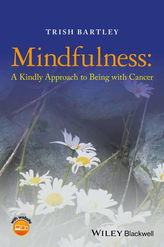 Mindfulness: A Kindly Approach to Being with Cancer (Paperback)