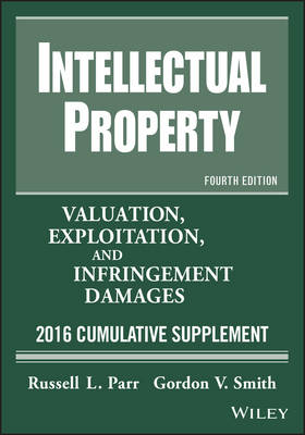 Intellectual Property: Valuation, Exploitation, and Infringement Damages 2015 Cumulative Supplement (Paperback)