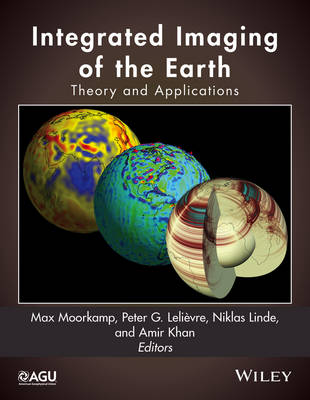 Integrated Imaging of the Earth: Theory and Applications - Geophysical Monograph Series (Hardback)