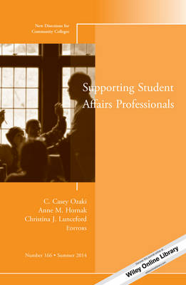Supporting Student Affairs Professionals: New Directions for Community Colleges, Number 166 - J-B CC Single Issue Community Colleges (Paperback)