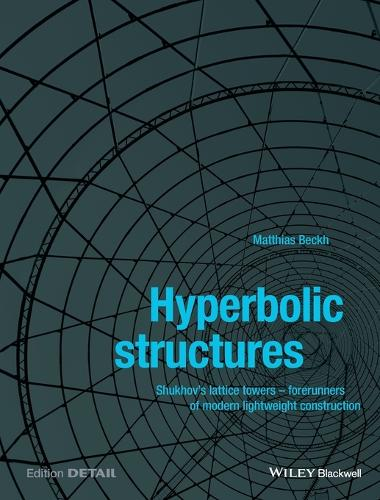 Hyperbolic Structures: Shukhov's Lattice Towers - Forerunners of Modern Lightweight Construction (Paperback)