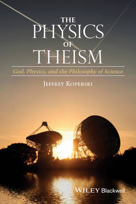 The Physics of Theism: God, Physics, and the Philosophy of Science (Hardback)