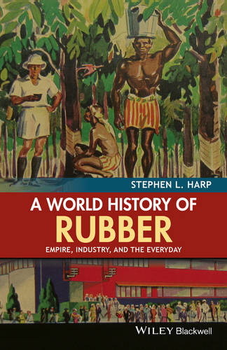 A World History of Rubber: Empire, Industry, and the Everyday (Paperback)