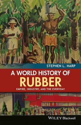 A World History of Rubber: Empire, Industry, and the Everyday (Hardback)