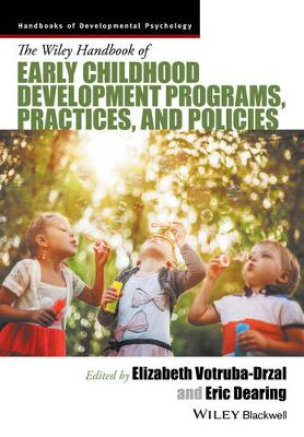 Handbook of Early Childhood Development Programs, Practices, and Policies - Wiley Blackwell Handbooks of Developmental Psychology (Hardback)