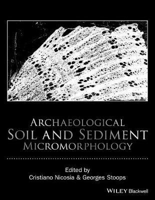 Archaeological Soil and Sediment Micromorphology (Hardback)