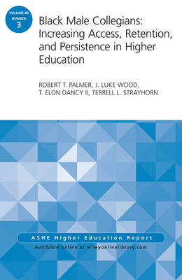 Black Male Collegians: Increasing Access, Retention, and Persistence in Higher Education: ASHE Higher Education Report 40:3 - J-B ASHE Higher Education Report Series (AEHE) (Paperback)