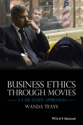 Business Ethics Through Movies: A Case Study Approach (Hardback)