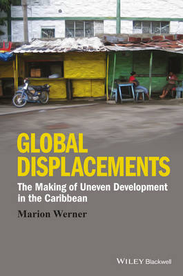 Global Displacements: The Making of Uneven Development in the Caribbean - Antipode Book Series (Hardback)